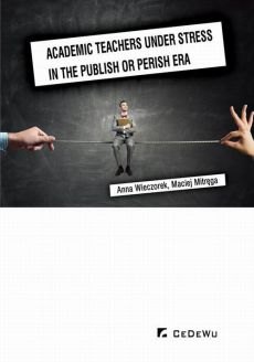 Academic teachers under stress in the publish or perish era - Anna Wieczorek, Maciej Mitręga