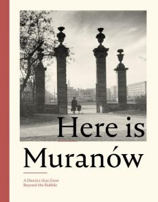 Here is Muranów. A District that Grew Beyond the Rubble
