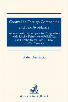Controlled Foreign Companies (CFC) and Tax Avoidance: International and Comparative Perspectives with Specific Reference to Polish Tax and Constitutional Law EU Law and Tax Treaties - Błażej Kuźniacki