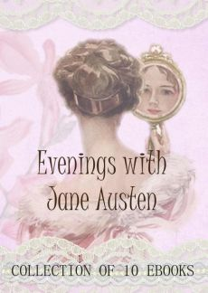 Evenings with Jane Austen. Collection of 10 ebooks - Jane Austen
