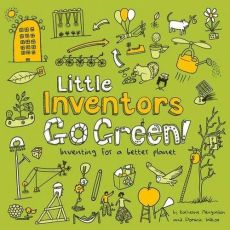 Little Inventors Go Green! Inventing for a better planet - Katherine Mengardon, Dominic Wilcox