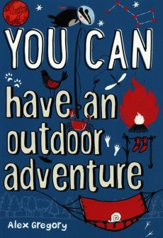 You Can have an outdoor adventure - Alex Gregory