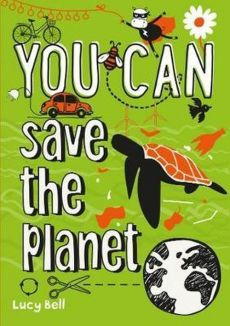 You Can save the planet - Lucy Bell
