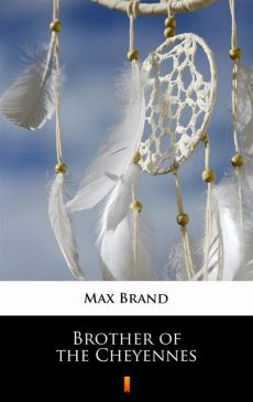 Brother of the Cheyennes - Max Brand