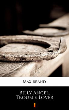 Billy Angel, Trouble Lover - Max Brand