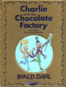Charlie and the Chocolate Factory and Other Illustrated Classics - Roald Dahl
