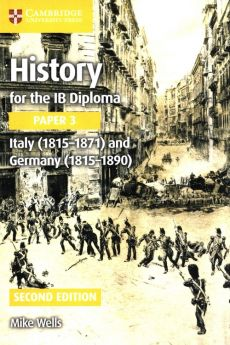 History for the IB Diploma Paper 3: Italy (1815-1871) and Germany (1815-1890) - Mike Wells