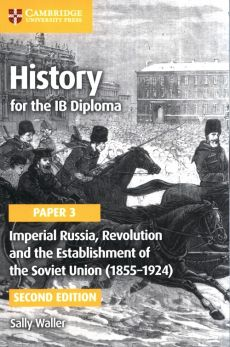 History for the IB Diploma Paper 3: Imperial Russia, Revolution and the Establishment of the Soviet Union (1855-1924) - Sally Waller