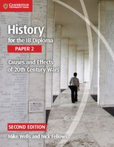 History for the IB Diploma Paper 2 Causes and Effects of 20th Century Wars - Nick Fellows, Mike Wells