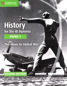 History for the IB Diploma Paper 1 The Move to Global War - Allan Todd