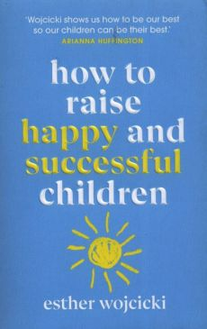 How to Raise Happy and Successful children - Esther Wojcicki