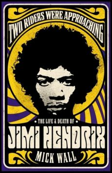 Two Riders Were Approaching: The Life and Death of Jimi Hendrix - Mick Wall