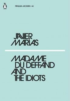 Madame du Deffand and the Idiots - Javier Marias