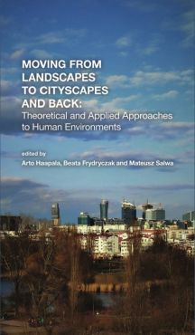 Moving from Landscapes to Cityscapes and Back: Theoretical and Applied Approaches to Human Environment - Ryszard Engelking