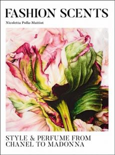The Fashion Scents : Style and Perfume and Chanel to Madonna - Nicoletta Polla-Mattiot