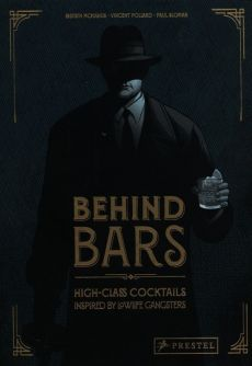 Behind Bars High-Class Cocktails inspired by Lowlife Gangsters - Vincent Pollard