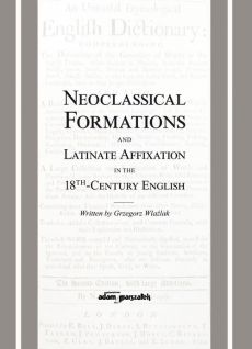 Neoclassical Formations and Latinate Affixation in the 18th Century English - Grzegorz Wlaźlak
