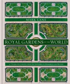 Royal Gardens of the World - Mark Lane