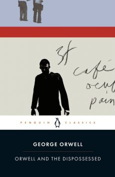 Orwell and the Dispossessed - George Orwell