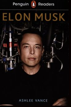 Penguin Readers Level 3 Elon Musk - Ashlee Vance