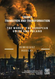Energy Transition and Transformation The World, the European Union and Poland - Remigiusz Rosicki