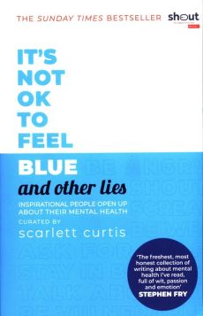 It's Not OK to Feel Blue (and other lies) - Scarlett Curtis