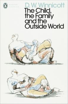 The Child the Family and the Outside World - D.W. Winnicott