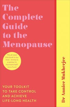 The Complete Guide to the Menopause - Annice Mukherjee