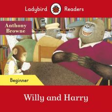 Ladybird Readers Beginner Level Willy and Harry - Anthony Browne
