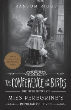The Conference of the Birds - Ranson Riggs
