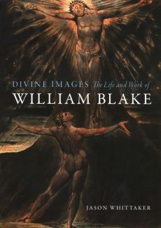Divine Images: The Life and Work of William Blake - Jason Whittaker