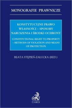 Konstytucyjne prawo własności – sposoby naruszenia i środki ochrony. Constitutional right to property - methods of violation and means of protection - Beata Stępień-Załucka