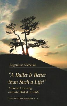 """""""A Bullet Is Better than Such a Life!"""" A Polish Uprising on Lake Baikal in 1866 - Eugeniusz Niebelski"""