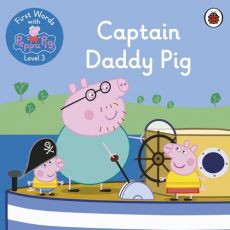 First Words with Peppa Level 3 Captain Daddy Pig