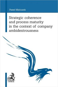 Strategic coherence and process maturity in the context of company ambidextrousness - Paweł Mielcarek