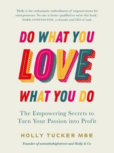 Do What You Love, Love  What You Do - Holly Tucker