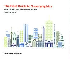The Field Guide to Supergraphics - Sean Adams