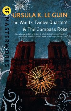 The Wind's Twelve Quarters and The Compass Rose - Le Guin Ursula K.