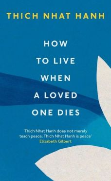 How To Live When A Loved One Dies - Hanh Thich Nhat