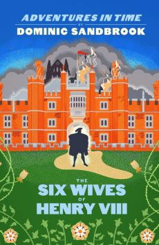 Adventures in Time The Six Wives of Henry VIII - Dominic Sandbrook