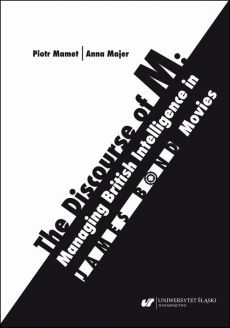 The Discourse of M: Managing British Intelligence in James Bond Movies - Piotr Mamet, Anna Majer