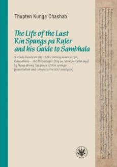 The Life of the Last Rin Spungs pa Ruler and his Guide to Śambhala - Thupten Kunga Chashab