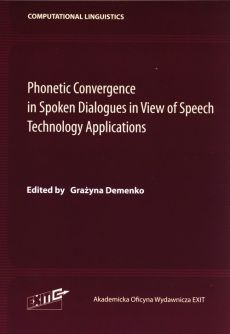 Phonetic Convergence in Spoken Dialogues in View of Speech Technology Applications - Grażyna Demenko